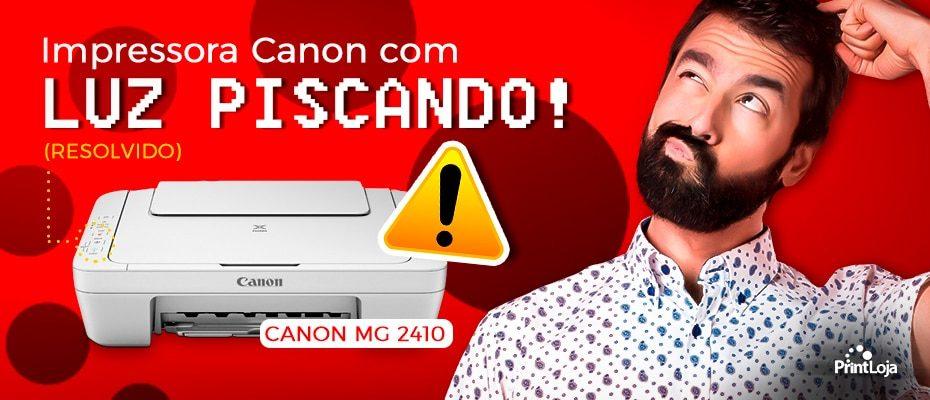IMPRESSORA CANON MG2410 LUZ PISCANDO